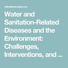 Water and Sanitation-Related Diseases and the Environment: Challenges, Interventions, and Preventive Measures - Wiley Online Library