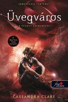 Cassandra Clare: Üvegváros (A Végzet Ereklyéi #3)