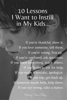 10 Lesson I Want to Instill in My Kids Parenting inspiration. - 10 Lesson I Want to Instill in My Kids Parenting inspiration. 10 Lesson I Want to Instill in My Kids Parenting inspiration. The Words, Great Quotes, Quotes To Live By, Life Quotes, Life Lesson Quotes, Being A Kid Quotes, Becoming A Parent Quotes, Proud Parent Quotes, Wisdom Quotes