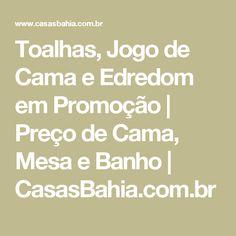 Toalhas, Jogo de Cama e Edredom em Promoção | Preço de Cama, Mesa e Banho | CasasBahia.com.br