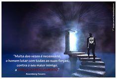"""""""Muita das vezes é necessário, o homem lutar com todas as suas forças, contra o seu maior inimigo, a FORÇA DO PENSAMENTO.""""   Rosemberg Tavares"""