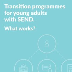 Transition programmes for young adults with SEND. What works? Special Educational Needs, What Works, Young People, Programming, Exploring, Career, Presents, Challenges, Activities