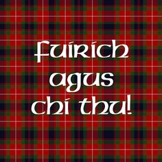 """Fuirich agus chi thu"" means ""wait and see"" in Scottish Gaelic.  It's one of Diana Gabaldon's favorite phrases.  For a variety of products featuring this logo, look here: http://www.zazzle.com/OutlandishObserv*/"