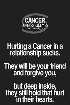 Cancer Zodiac Sign♋ hurting them in a relationship sucks, will be your friend & forgive you, but deep inside hold hurt in their heart.
