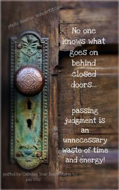 No one knows what goes on behind closed doors...