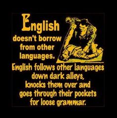 #English doesn't borrow from other languages...