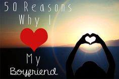 50 Reasons Why I Love My Boyfriend