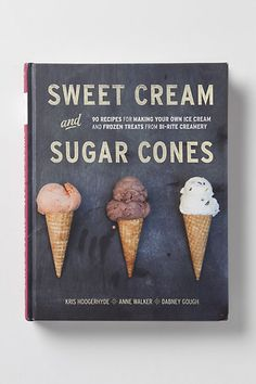 Sweet Cream And Sugar Cones: 90 Recipes For Making Your Own Ice Cream And Frozen Treats From Bi-Rite Creamery - Anthropologie.com