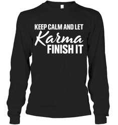 Keep Calm And Let Karma Finish It Sassy Long Sleeve Outfit Women Funny Sayings Long Sleeve Womens