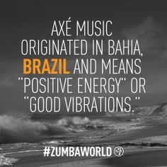 "#Axé music originated in Bahia, #Brazil and means ""positive energy"" or ""good vibrations.""  #goodvibrations #zumbaworld"