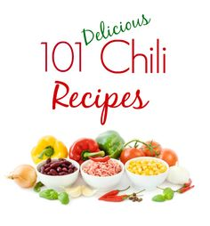 101 Delicious Chili Recipes - a collection of every kind of chili you could ever imagine!