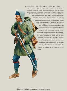 Compagnies Franches de la Marine, wilderness outposts, 1730-50s. Canadian dress. Soldier in bonnet a la dragon and wearing a capot, belly box (waist cartridge box), mitasses (leggings), and moccasins. (Osprey Publishing)
