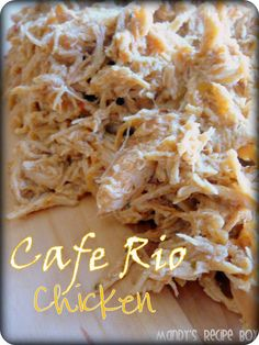 Cafe Rio Chicken - This chicken has the most amazing flavor ever!  When it is done you simply shred the chicken in the crockpot and the juice immediately soaks into the chicken.  This is good in tortillas or over rice.  My family loves it!