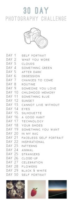 30 day photography challenge Each day has a subject/theme for you to take a pict. 30 day photography challenge Each day has a subject/theme for you to take a picture of. While I may not be able to write about something everyday, but sure I can manage a