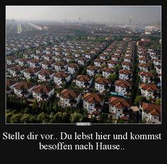 Stelle dir vor.. Du lebst hier und kommst besoffen nach Hause.. | Lustige Bilder, Sprüche, Witze, echt lustig