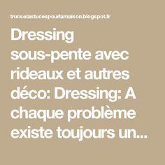 Dressing sous-pente avec rideaux et autres déco: Dressing: A chaque problème existe toujours une solution...