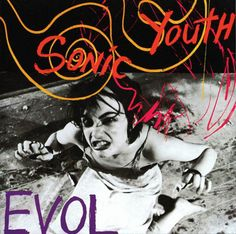 Sonic Youth - Evol. This LP, particularly 'Madonna Sean and Me', showed me that were more ways to play the guitar than I initially thought.