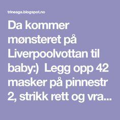 Da kommer mønsteret på Liverpoolvottan til baby:) Legg opp 42 masker på pinnestr 2, strikk rett og vrang 7 cm. Bytt til pinn...
