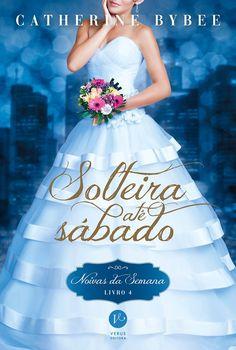 Solteira até Sábado, quarto volume da Série Noivas da Semana, será lançado em Agosto - Cantinho da Leitura