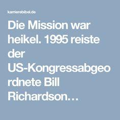 Die Mission war heikel. 1995 reiste der US-Kongressabgeordnete Bill Richardson…