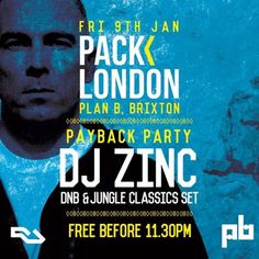 Pack London Payback w/ DJ Zinc - Free Entry at Plan B, 418 Brixton Road, London, SW9 7AY, UK on Jan 09, 2015 to Jan 10, 2015 at 10:00pm to 5:00am.  Free Before 11.30PM  Lineup:  Dj Zinc (Dnb & Jungle Classics Set) Nanci Correia (Live Pa) Boyson & Scarlet Duggan Early Purge & Hank Limit Karl Vincent & Tee Darkstepper & Luke Warm Hosted By Mr Raw  URL: Tickets: http://atnd.it/19337-1  Category: Nightlife  Prices: Advance £6, After 11.30pm £10