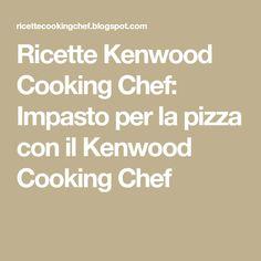 Impasto per la pizza con il Kenwood Cooking Chef Kenwood Cooking, Cooking Chef, Latte, Math Equations, Dessert, Deserts, Postres, Desserts, Plated Desserts