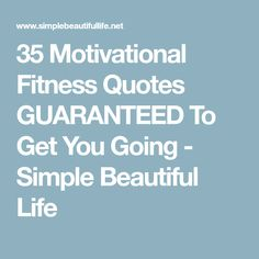 35 Motivational Fitness Quotes GUARANTEED To Get You Going - Simple Beautiful Life