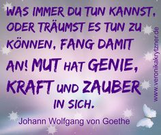 Goethe Mut hat Genie, Kraft und Zauber in sich http://veronikakrytzner.de/