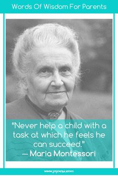 Never help a child with a task at which he feels he can succeed. ~ Maria Montessori   Montessori   education   independent kids   montessori quote  