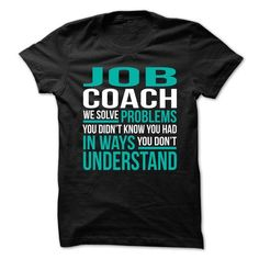 JOB COACH We Solve Problems You Didn't Know You Had T-Shirts, Hoodies, Sweatshirts, Tee Shirts (21.99$ ==► Shopping Now!)