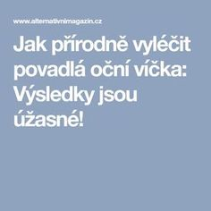 Jak přírodně vyléčit povadlá oční víčka: Výsledky jsou úžasné! Nordic Interior, Healthy Weight Loss, How To Lose Weight Fast, Facial, Health Fitness, Hair Beauty, Humor, Makeup, Medicine