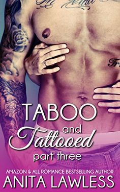 Taboo and Tattooed Part 3 by Anita Lawless, http://www.amazon.com/dp/B00S377EMY/ref=cm_sw_r_pi_dp_M.FSub0FKA9SW