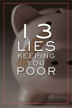These 13 lies might just be keeping you poor... via @iatllauren Love this! If only people realized this these days...thankful we live how we do!