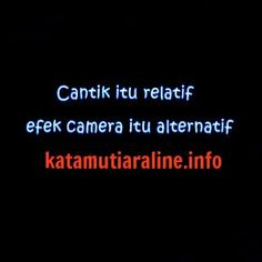 "KataMutiaraLine - ""Cantik itu relatif efek kamera itu alternatif""  #katamutiara #kata_mutiara #katamutiaraline #crewz #vja0041t #semangat #katasemangat #inspirasi #katainspirasi #pencerahan #katapencerahan #motivasi #katamotivasi #kehidupan #katakehidupan #sindiran #katasindiran #bijaksana #katabijak #nasehatbijak #katareligius"