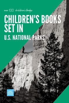 Children's books set in U.S. National Parks - both in general parks and books for each, individual park. #findyourpark #familytravel #readaloud #travelbooksforkids