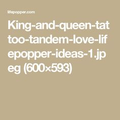 King-and-queen-tattoo-tandem-love-lifepopper-ideas-1.jpeg (600×593)