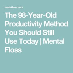 The 98-Year-Old Productivity Method You Should Still Use Today   Mental Floss