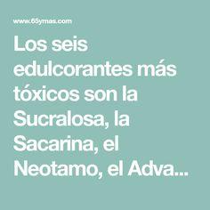 Los seis edulcorantes más tóxicos son la Sucralosa, la Sacarina, el Neotamo, el Advantame, el Acesulfamo de Potasio-K y el Aspartame Fructose Free, Food Industry, Pop Cans, Chewing Gum, Fruits And Vegetables