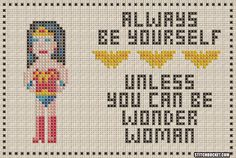 Unless You Can Be Wonder Woman Cross Stitch Pattern by StitchBucket on Etsy https://www.etsy.com/listing/226377717/unless-you-can-be-wonder-woman-cross