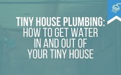 Tiny House Plumbing Blueprints | Tiny House Plumbing: How to Get Water In and Out of Your Tiny House