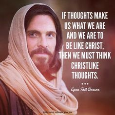 """""""If thoughts make us what we are and we are to be like Christ, then we must think Christlike thoughts."""" """"Think on Christ,"""" by Ezra Taft Benson, Ensign, Apr 1984 Lds Quotes, Religious Quotes, Uplifting Quotes, Spiritual Quotes, Inspirational Quotes, Motivational, Wisdom Quotes, Scripture Study, Bible"""