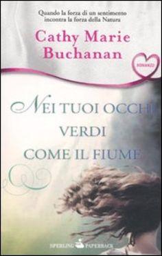 Nei tuoi occhi verdi come il fiume - Cathy M. Buchanan - Libri - InMondadori