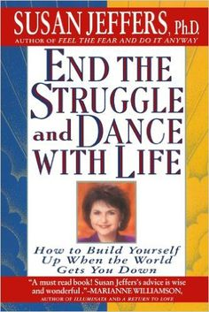 A series of Business Tips from the book:End the Struggle End the Struggle and Dance with Life: How to Build Yourself Up When the World Gets You Down by Susan Jeffers