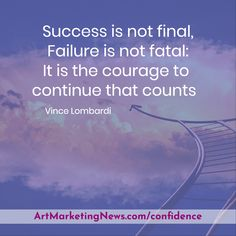 Success is not final, Failure is not fatal: It is the courage to  continue that counts / Vince Lombardi / ArtMarketingNews.com/confidence