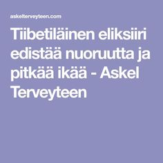 Tiibetiläinen eliksiiri edistää nuoruutta ja pitkää ikää - Askel Terveyteen Ikat, Food And Drink, Wellness, Health, Fitness, Salud, Health Care, Healthy, Keep Fit