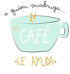 A Quien Madruga El Café Le Ayuda. #morningpeople