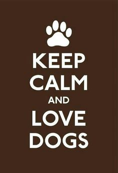 Keep calm & love dogs