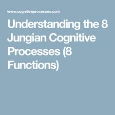 Understanding the 8 Jungian Cognitive Processes (8 Functions)