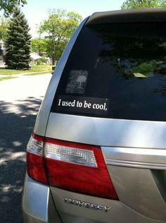 Amy, this is one you can look for. This one on a minivan:   27 Bumper Stickers That Are Actually Funny