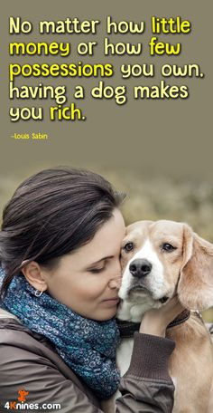 No matter how little money or how few possessions you own, having a dog makes you rich.